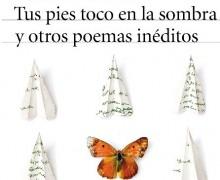Tus pies toco en la sombra y otros poemas inéditos