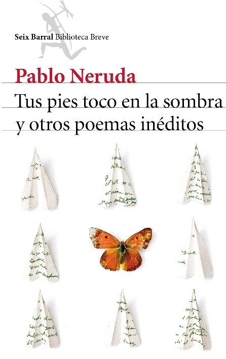 """""""Tus pies toco en la sombra y otros poemas inéditos"""", nueva joya de Pablo Neruda"""