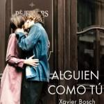 "Reseña de ""Alguien como tú"" de Xavier Bosch"