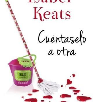 "Reseña de ""Cuéntaselo a otra"" de Isabel Keats"