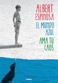 """Imagen de la portada de la novela del escritor y novelista Albert Espinosa """"El mundo azul. Ama tu caos"""""""