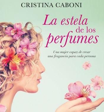 "Reseña de ""La estela de los perfumes"" de Cristina Caboni"