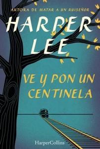 """Portada de """"Ve y pon un centinela"""" Imagen del libro de Harper Lee"""