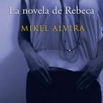 """Resela de """"La novela de Rebeca"""" de Mikel Alvira"""