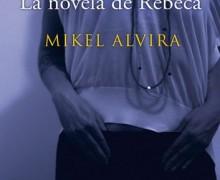 """Reseña de """"La novela de Rebeca"""" de Mikel Alvira"""