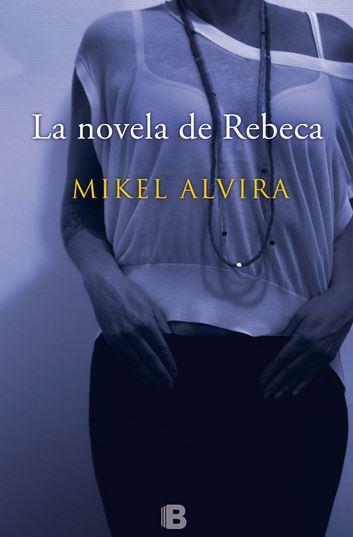"""Reseña de """"La novela de Rebeca"""", de Mikel Alvira"""