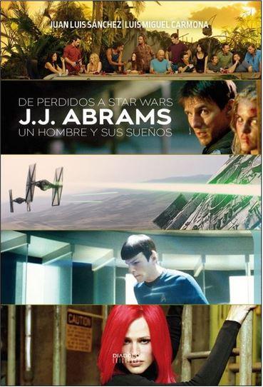 """Reseña de """"De Perdidos a Star Wars. J.J. Abrams. Un hombre y sus sueños"""""""
