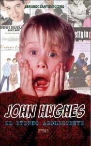 """""""John Hughes. El eterno adolescente"""", de Gerardo Santos Bocero"""