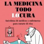 """Después de """"Anécdotas de enfermeras"""", publica """"La medicina todo locura"""""""
