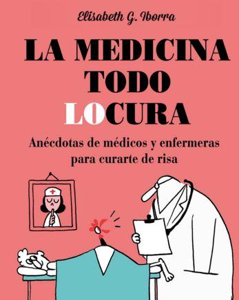 """Reseña de """"La medicina todo locura"""", de Elisabeth G. Iborra"""