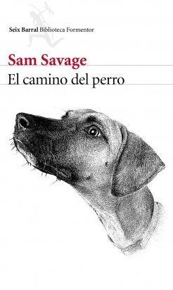 """Reseña de """"El camino del perro"""" de Sam Savage"""