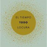 El tiempo. Todo. Locura, escrito por Mónica Carrillo y publicado por editorial Planeta: ¿elegancia o despropósito?