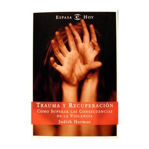 """Reseña de """"Trauma y recuperación"""". Cómo superar las consecuencias de la violencia, de Judith Herman"""