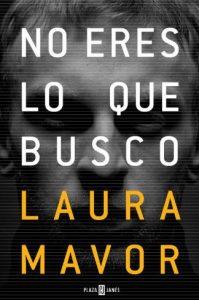 No eres lo que busco, novela de Laura Mavor