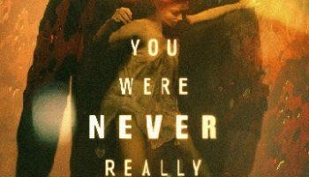 Nunca Estarás a Salvo, película Lynne Ramsay