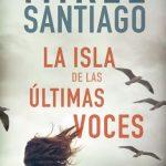 """Reseña de """"La isla de las últimas voces"""", de Mikel Santiago"""