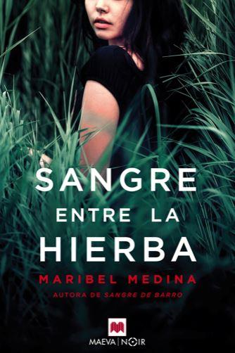 """Reseña de """"Sangre entre la hierba"""", de Maribel Medina"""